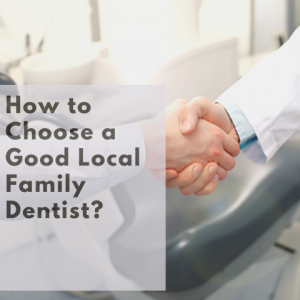 How to choose a good Local Family Dentist